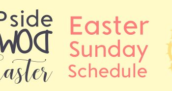 Upside Down Easter Sunday Schedule – April 12th, 2020