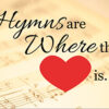 Hymns are Where the Heart Is!